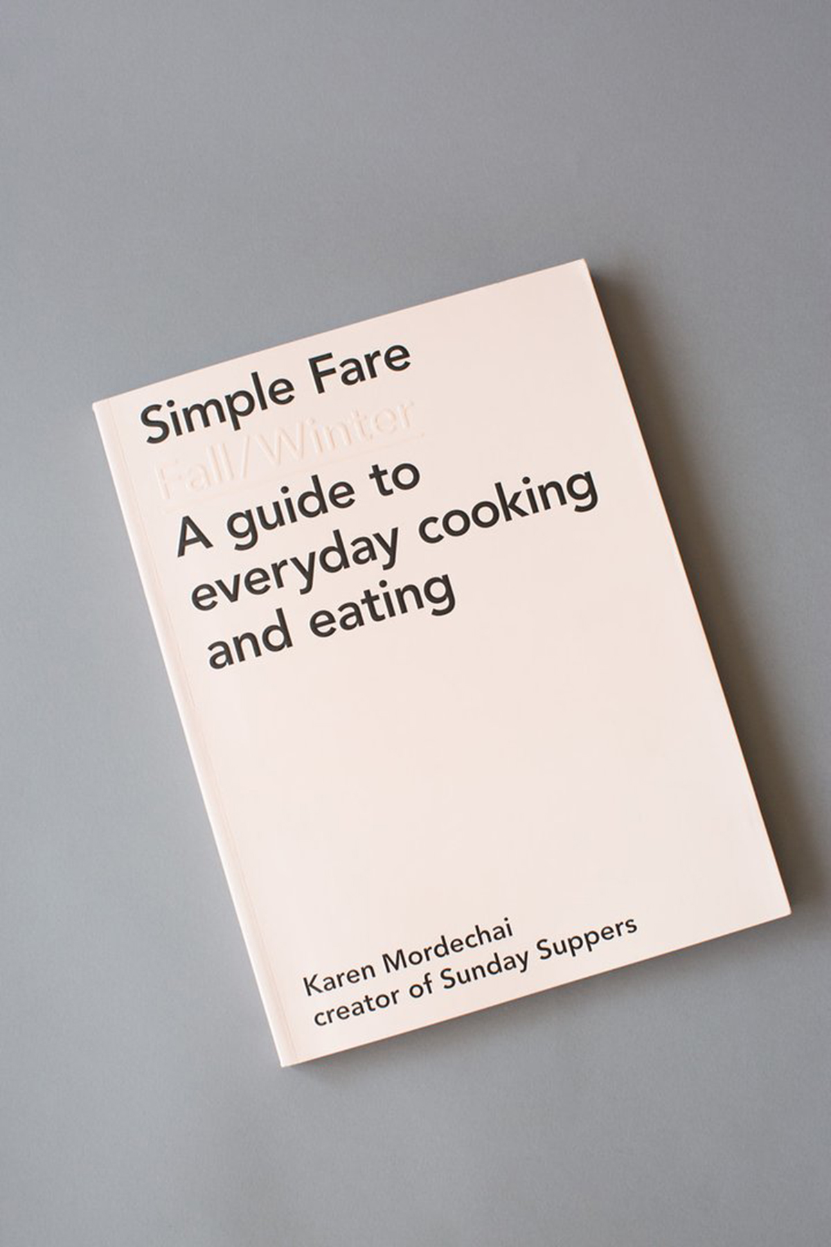 Simple Fare Fall/Winter Cookbook by Karen Mordechai of Sunday Suppers